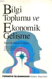 BİLGİ TOPLUMU VE EKONOMİK GELİŞME, PROF. DR. HÜSNÜ ERKAN