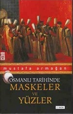 OSMANLI TARİHİNDE MASKELER VE YÜZLER-MUSTAFA ARMAĞAN-TİMAŞ YAYINLARI-İSTANBUL–2008