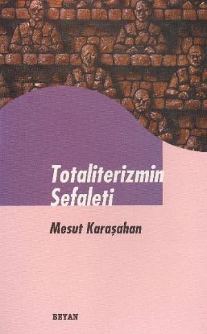 TOTALİTERİZMİN SEFALETİ-MESUT KARAŞAHAN-BEYAN YAYINLARI-İSTANBUL 1998